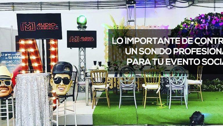 LO IMPORTANTE DE CONTRATAR UN SONIDO PROFESIONAL PARA TU  EVENTO SOCIAL